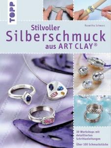 TOPP 5032 Stilvoller Silberschmuck aus Artclay - das einige Standardwerk der Art Clay Literatur in deutscher Sprache